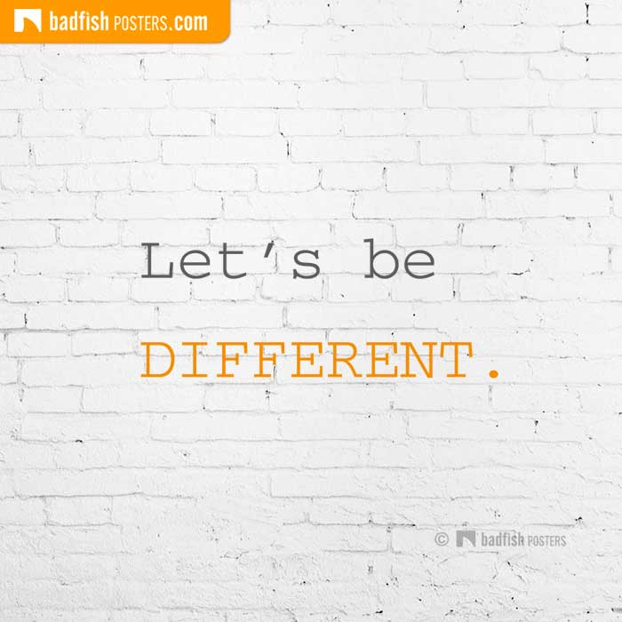 Let's Be DIFFERENT.