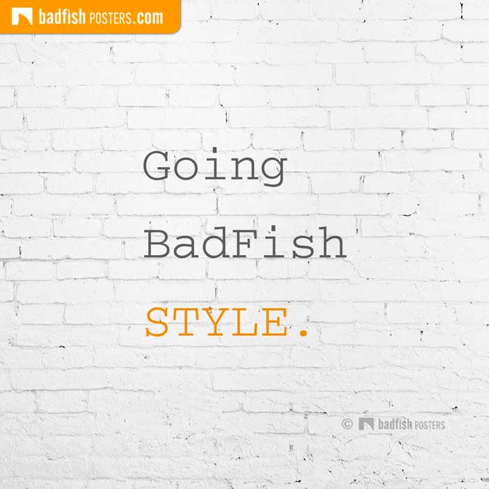 Going BadFish STYLE. | Poster Blog