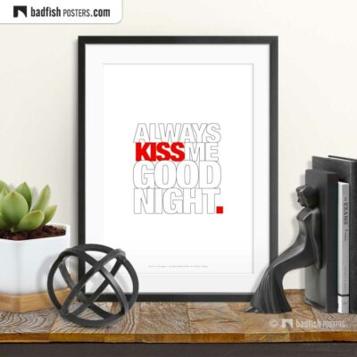 Always Kiss Me Goodnight | Typographic Poster | © BadFishPosters.com