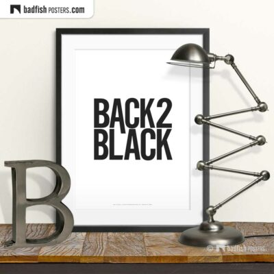 Back To Black | Typographic Poster | © BadFishPosters.com