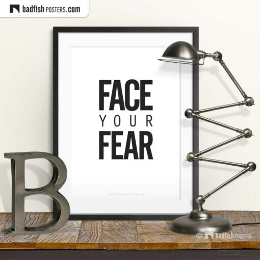 Face Your Fear | Typographic Poster | © BadFishPosters.com