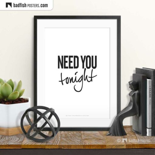 Need You Tonight | Typographic Poster | © BadFishPosters.com