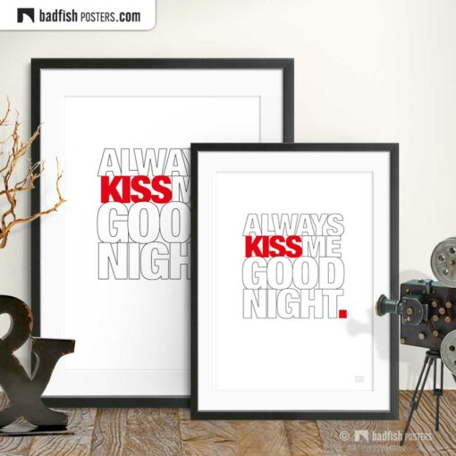 Always Kiss Me Goodnight | Typographic Poster | Gallery Image | © BadFishPosters.com