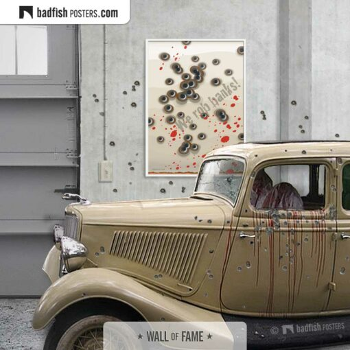 Bonnie and Clyde | We Rob Banks! | Movie Art Poster | Gallery Image | © BadFishPosters.com