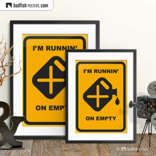 I'm Runnin' On Empty | Graphic Poster | Gallery Image | © BadFishPosters.com