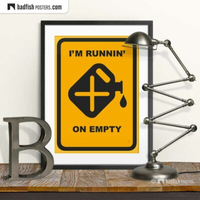 I'm Runnin' On Empty | Graphic Poster | © BadFishPosters.com