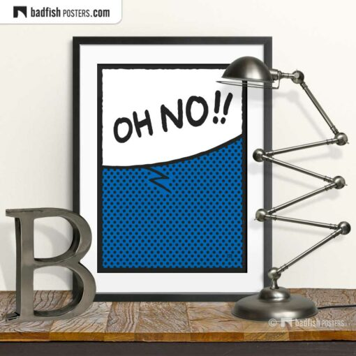 Oh No!! | Comic Style Speech Bubble Poster | © BadFishPosters.com