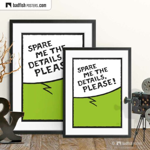 Spare Me The Details, Please! | Comic Style Speech Bubble Poster | Gallery Image | © BadFishPosters.com