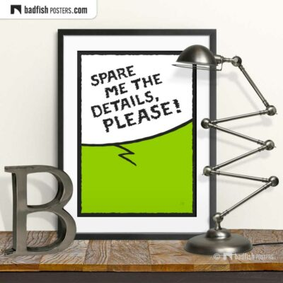 Spare Me The Details, Please! | Comic Style Speech Bubble Poster | © BadFishPosters.com