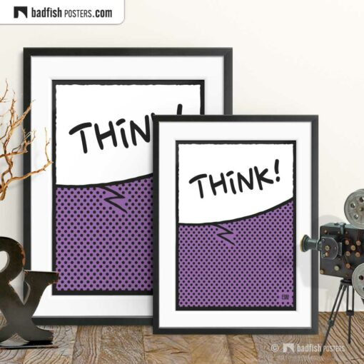 Think! | Comic Style Speech Bubble Poster | Gallery Image | © BadFishPosters.com