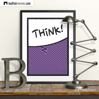 Think! | Comic Style Speech Bubble Poster | © BadFishPosters.com